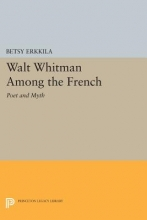 Erkkila, B Walt Whitman Among the French - Poet and Myth