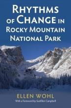 Wohl, Ellen Rhythms of Change in Rocky Mountain National Park