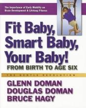 Glenn J. Doman,   Douglas Doman,   Bruce Hagy Fit Baby, Smart Baby, Your Babay!