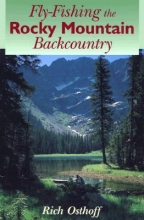 Rich Osthoff Fly-Fishing the Rocky Mountain Backcountry