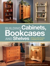 Popular Woodworking Editors Building Cabinets, Bookcases and Shelves