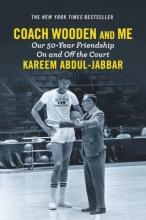 Kareem Abdul-Jabbar Coach Wooden and Me