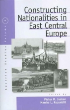 Pieter M. Judson,   Marsha L. Rozenblit Constructing Nationalities in East Central Europe