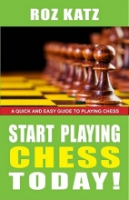 Katz, Rosalyn B. Start Playing Chess Today!