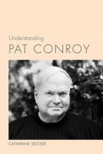 Seltzer, Catherine Understanding Pat Conroy