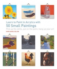 Nelson, Mark Daniel Learn to Paint in Acrylics with 50 Small Paintings