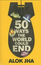 Alok Jha 50 Ways the World Could End