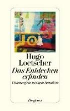 Loetscher, Hugo Das Entdecken erfinden