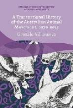 Gonzalo Villanueva A Transnational History of the Australian Animal Movement, 1970-2015