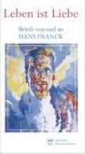 Leben ist Liebe. Briefe von und an Hans Franck