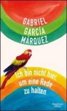 García Márquez, Gabriel Ich bin nicht hier, um eine Rede zu halten