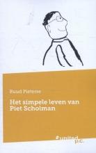 Ruud  Pieterse Het simpele leven van Piet Scholman