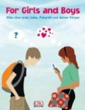 For Girls and Boys: Alles über erste Liebe, Pubertät und deinen Körper