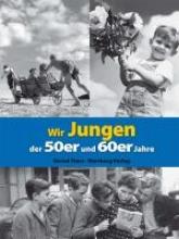 Storz, Bernd Wir Jungen der 50er und 60er Jahre