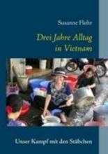 Flohr, Susanne Drei Jahre Alltag in Vietnam