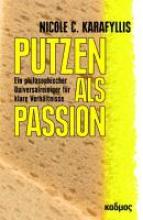 Karafyllis, Nicole C. Putzen als Passion