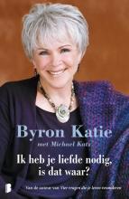 Michael Katz Byron Katie, Ik heb je liefde nodig, is dat waar?