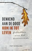 Piet  Schelling Denkend aan de dood kom ik tot leven