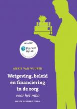 Ankie van Vuuren , Wetgeving, beleid en financiering in de zorg voor het mbo, herziene 1e editie met MyLab NL toegangscode