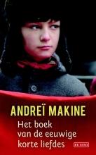 Andreï  Makine boek van de eeuwige korte liefde