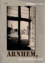 Willem Looijs , Arnhem, een verlaten stad