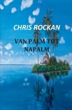 Chris  Rockan Van palm tot napalm