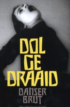 , Dolgedraaid - Dancer Brut