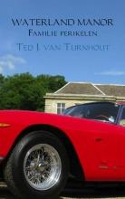 Ted J. van Turnhout Waterland Manor Familie perikelen
