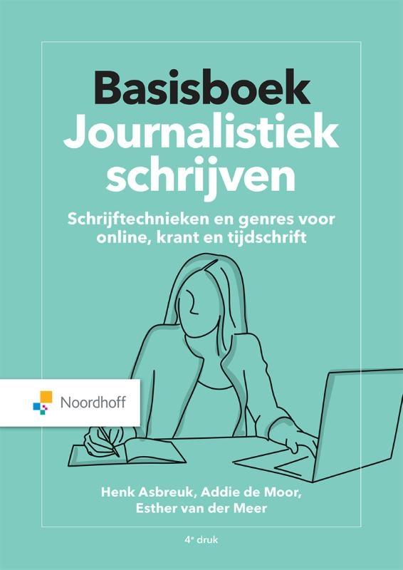 Henk Asbreuk, Addie de Moor, Esther van der Meer,Basisboek Journalistiek schrijven