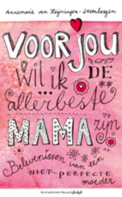 Annemarie van Heijningen-Steenbergen,Voor jou wil ik de allerbeste mama zijn