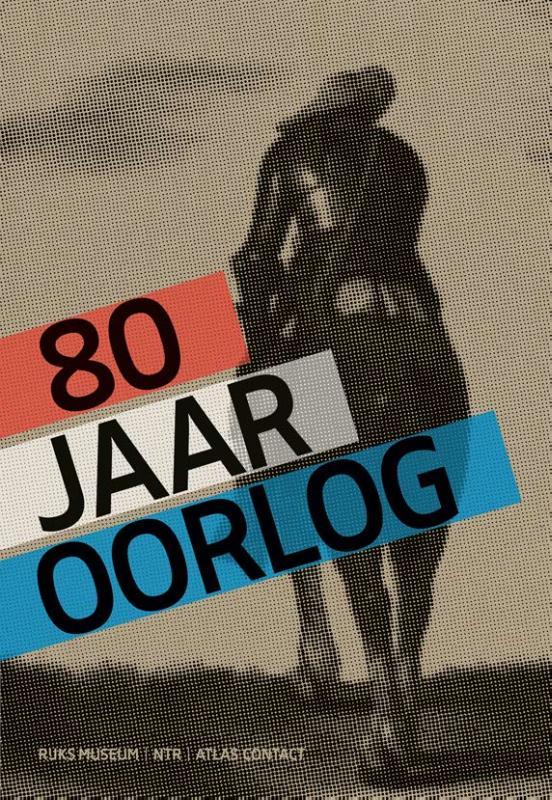 Gijs van der Ham, Judith Pollmann, Peter Vandermeersch,80 jaar oorlog