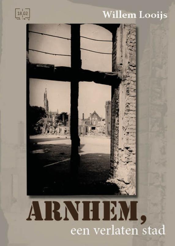 Willem Looijs,Arnhem, een verlaten stad