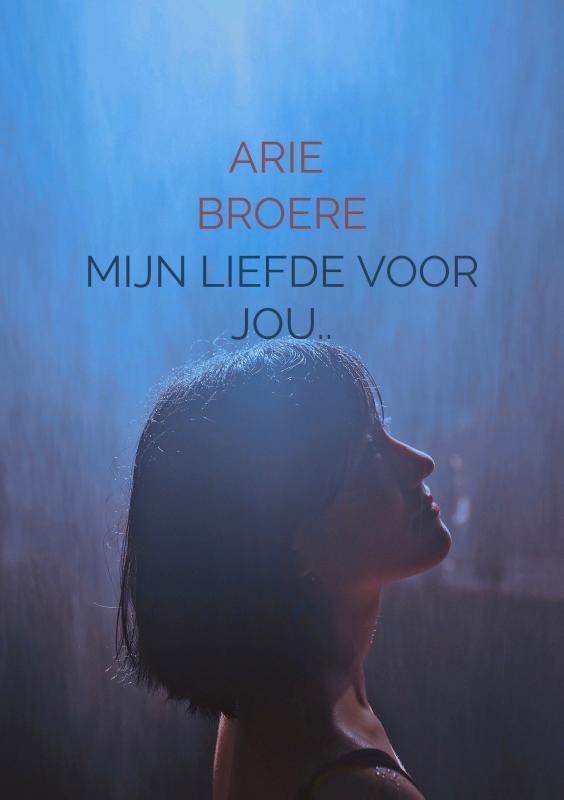 Arie Broere,Mijn liefde voor jou..