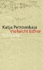 Petrowskaja, Katja,Vielleicht Esther