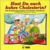 Hast Du auch hohes Cholesterin?,Ein Ernährungsratgeber für Kinder und Eltern