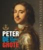 Peter de Grote,een bevlogen Tsaar