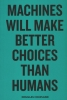 Douglas  Coupland,Machines will make better choices than humans