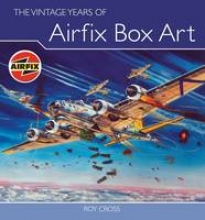 Cross, Roy Vintage Years of Airfix Box Art