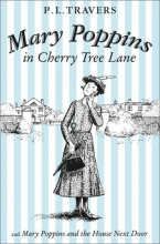 Travers, P L Mary Poppins in Cherry Tree Lane Mary Poppins and the Hous