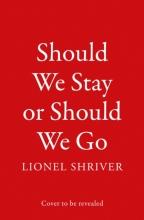 Lionel Shriver, Should We Stay or Should We Go