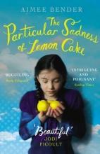 Bender, Aimee Particular Sadness of Lemon Cake