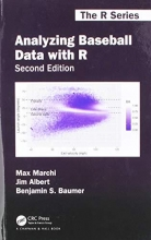 Max Marchi,   Jim Albert,   Benjamin S. (Smith College, Northhampton, Massachusetts, USA) Baumer Analyzing Baseball Data with R, Second Edition
