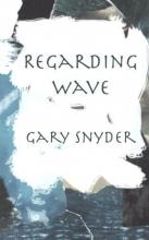 Gary Snyder Regarding Wave: Poetry