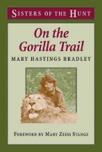 Mary Hastings Bradley On the Gorilla Trail