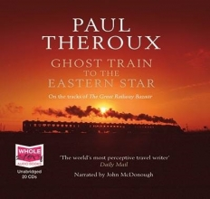 Paul Theroux Ghost Train to the Eastern Star