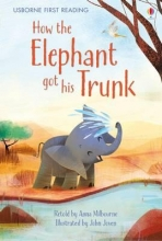 Milbourne, Anna How the Elephant Got His Trunk