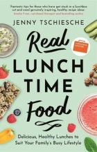 Jenny Tschiesche Real Lunchtime Food