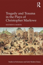 Martin, Mathew R. Tragedy and Trauma in the Plays of Christopher Marlowe