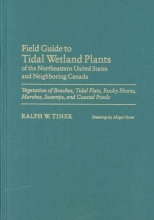 Tiner, Ralph W. Field Guide to Tidal Wetland Plants of the Northeastern United States and Neighboring Canada
