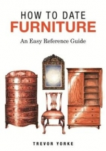 Yorke, Trevor HOW TO DATE FURNITURE
